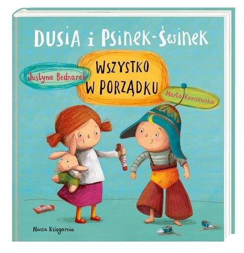okładka Dusia i Psinek-Świnek Wszystko w porządku, Książka | Justyna Bednarek