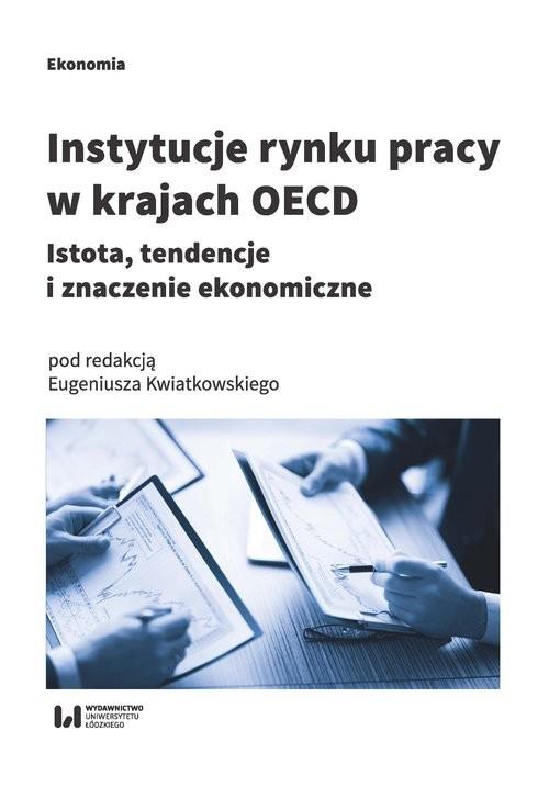 okładka Instytucje rynku pracy w krajach OECD Istota, tendencje i znaczenie ekonomiczne, Książka |