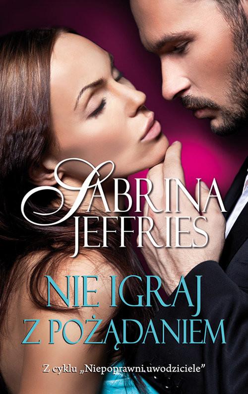 okładka Nie igraj z pożądaniem, Książka | Jeffries Sabrina