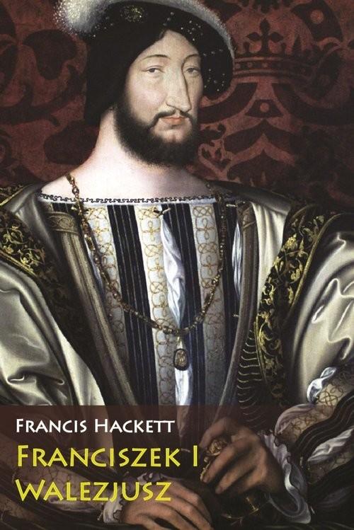 okładka Franciszek I Walezjusz, Książka | Hackett Francis