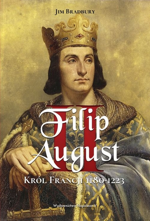 okładka Filip II August. Król Francji 1180-1223, Książka | Bradbury Jim