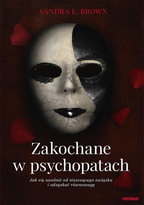 okładka Zakochane w psychopatach Jak się uwolnić od niszczącego związku i odzyskać równowagę, Książka   Sandra L Brown