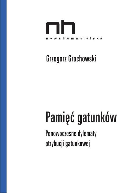 okładka Pamięć gatunków Ponowoczesne dylematy atrybucji gatunkowej, Książka | Grochowski Grzergorz