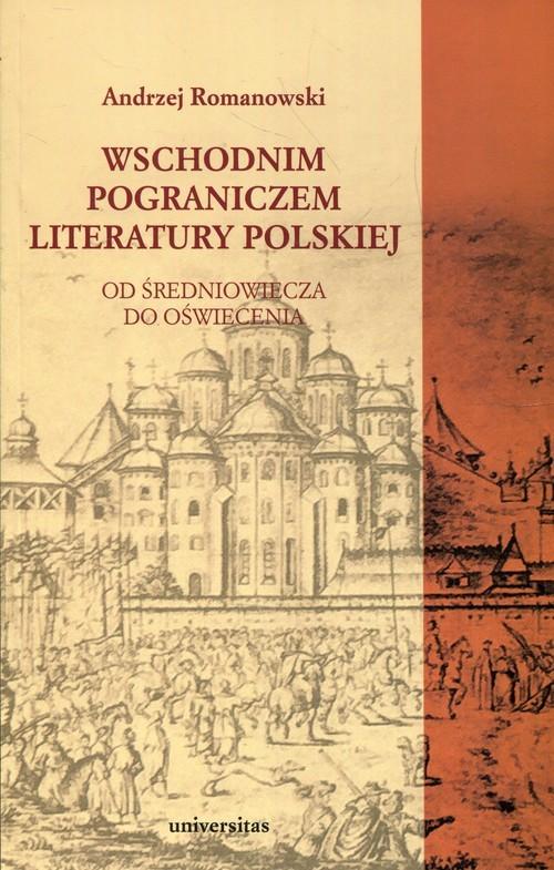 okładka Wschodnim pograniczem literatury polskiej Od średniowiecza do oświecenia, Książka | Andrzej Romanowski