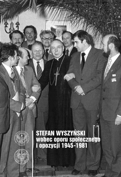 okładka Stefan Wyszyński wobec opozycji i oporu społecznego 1945-1981, Książka | Ewa K Czaczkowska