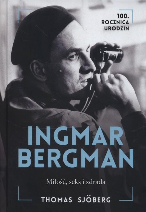 okładka Ingmar Bergman Miłość seks i zdrada, Książka | Sjoberg Thomas
