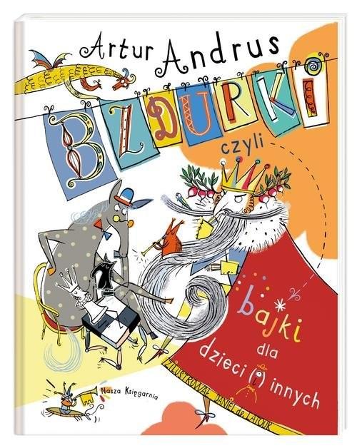 okładka Bzdurki czyli bajki dla dzieci(i)innych, Książka | Artur Andrus