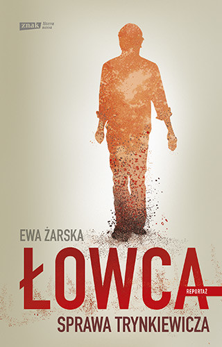 okładka Łowca. Sprawa Trynkiewicza, Książka | Żarska Ewa