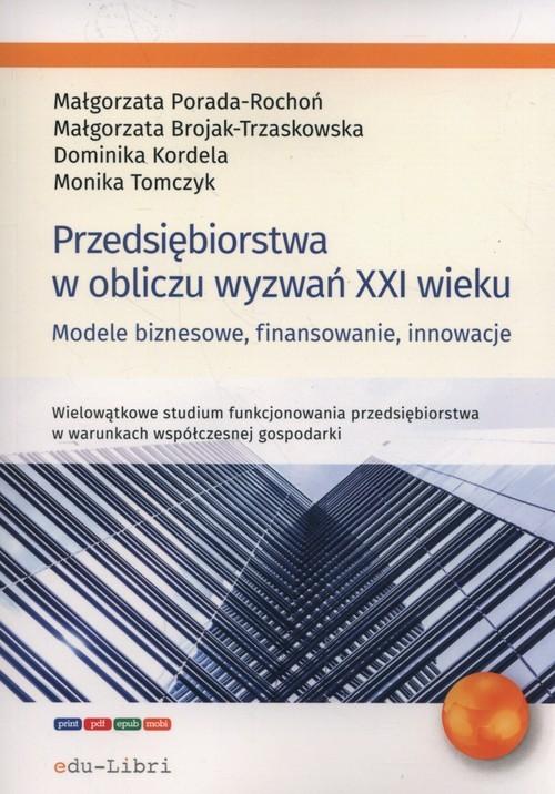 okładka Przedsiębiorstwa w obliczu wyzwań XXI wieku Modele biznesowe, finansowanie, innowacje, Książka | Małgorzata Porada-Rochoń, Brojak-Trzaskowska