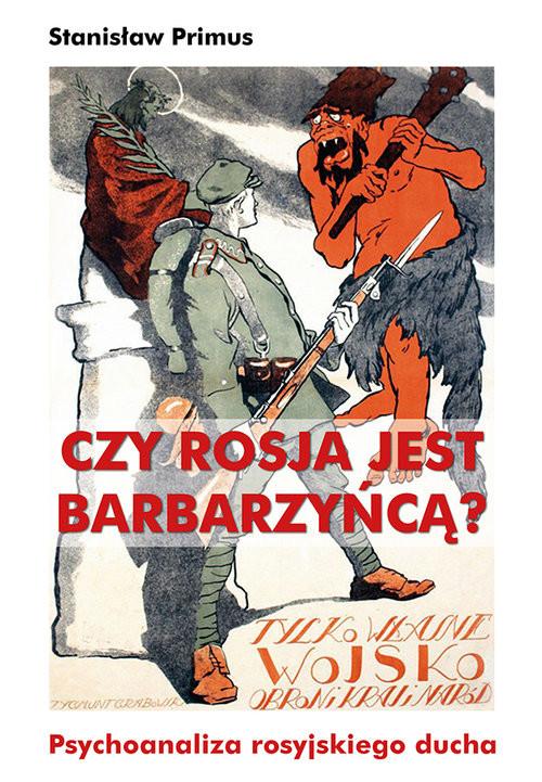 okładka Czy Rosja jest barbarzyńcą? Psychoanaliza rosyjskiego ducha, Książka | Primus Stanisław