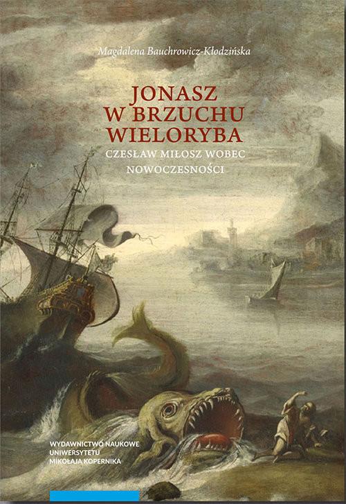 okładka Jonasz w brzuchu wieloryba Czesław Miłosz wobec nowoczesności, Książka | Bauchrowicz-Kłodzińska Magdalena