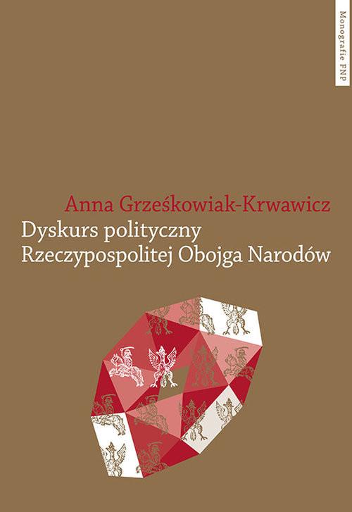 okładka Dyskurs polityczny Rzeczypospolitej Obojga Narodów, Książka | Grześkowiak-Krwawicz Anna