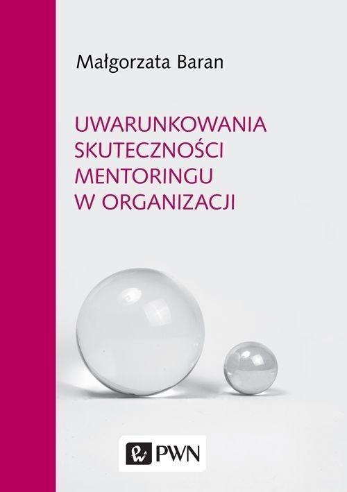 okładka Uwarunkowania skuteczności mentoringu w organizacji, Książka | Baran Małgorzata