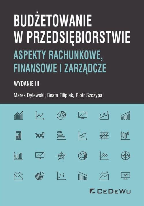 okładka Budżetowanie w przedsiębiorstwie  Aspekty rachunkowe, finansowe i zarządczeksiążka |  | Marek Dylewski, Filipiak, Piotr Szczypa