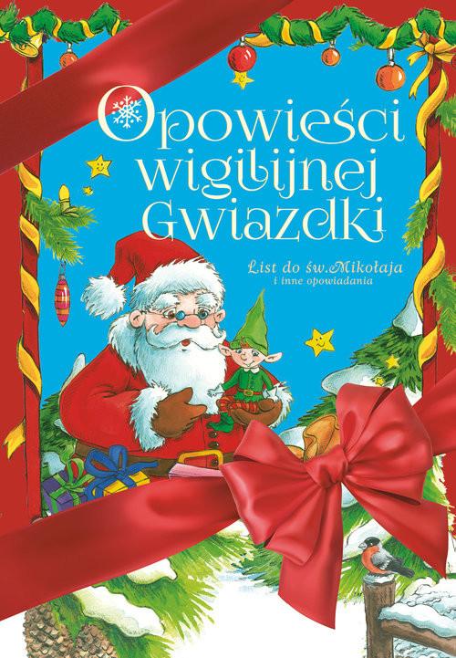 okładka Opowieści Wigilijnej Gwiazdki  List do św. Mikołaja i inne opowiadaniaksiążka      Mariusz Niemycki, Renata Opala, Lech Zaciura