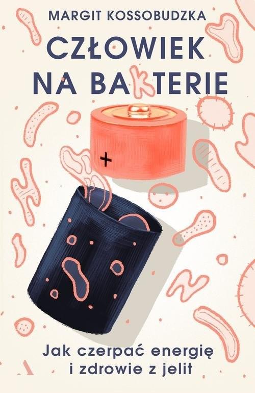 okładka Człowiek na ba(k)terie Jak czerpać energię i zdrowie z jelit, Książka   Kossobudzka Margit