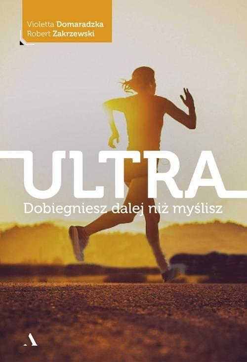 okładka Ultra Dobiegniesz dalej niż myśliszksiążka |  | Violetta Domaradzka, Robert Zakrzewski