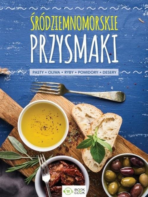 okładka Śródziemnomorskie przysmaki Pasty, oliwa, ryby, pomidory, desery, Książka |