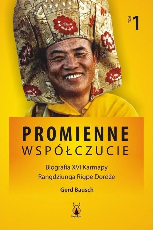 okładka Promienne współczucie Biografia XVI Karmapy Tom 1, Książka | Bausch Gerd