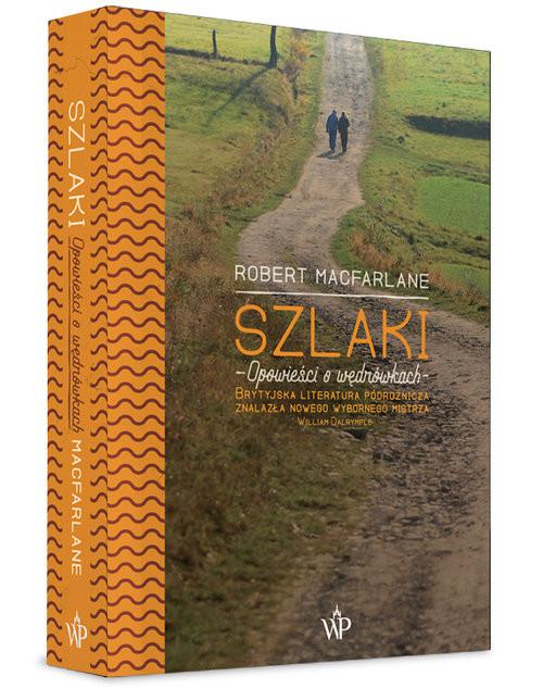 okładka Szlaki Opowieści o wędrówkach, Książka | Macfarlane Robert