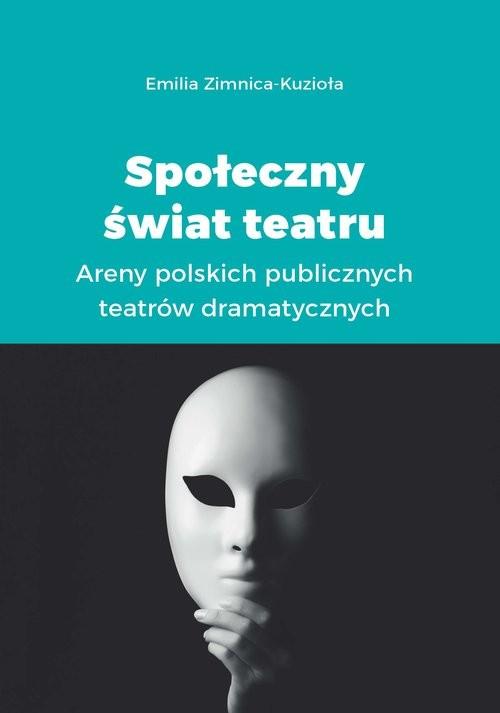 okładka Społeczny świat teatru Areny polskich publicznych teatrów dramatycznychksiążka      Zimnica-Kuzioła Emilia
