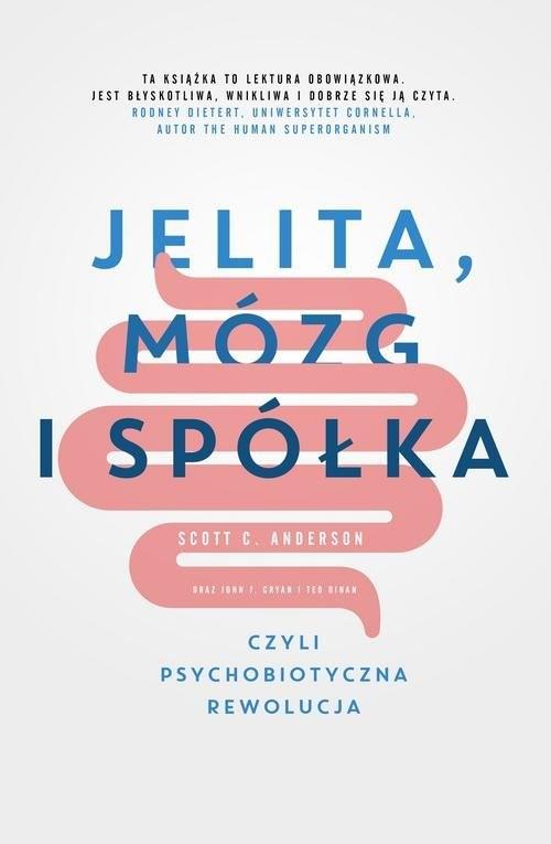 okładka Jelita, mózg i spółka, czyli psychobiotyczna rewolucja, Książka | Scott C. Anderson, John F. Cryan, Ted Dinan