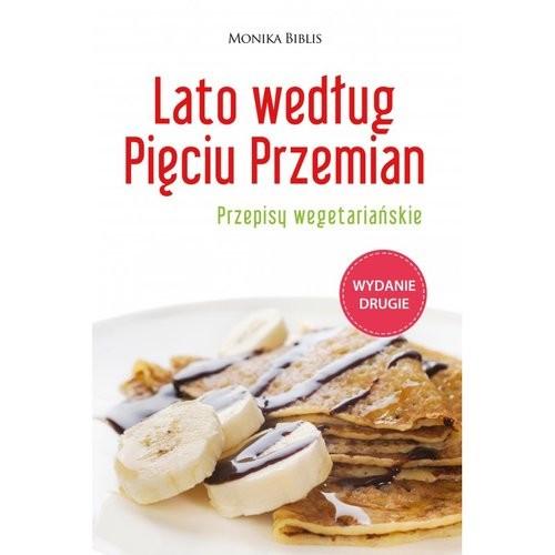 okładka Lato według Pięciu Przemian. Przepisy wegetariańskie, Książka | Biblis Monika