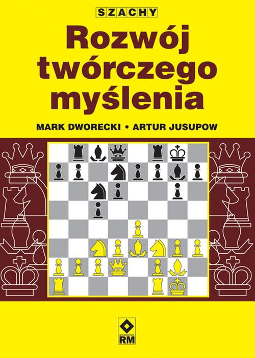 okładka Szachy Rozwój twórczego myślenia, Książka | Mark Dworecki, Artur Jusupow