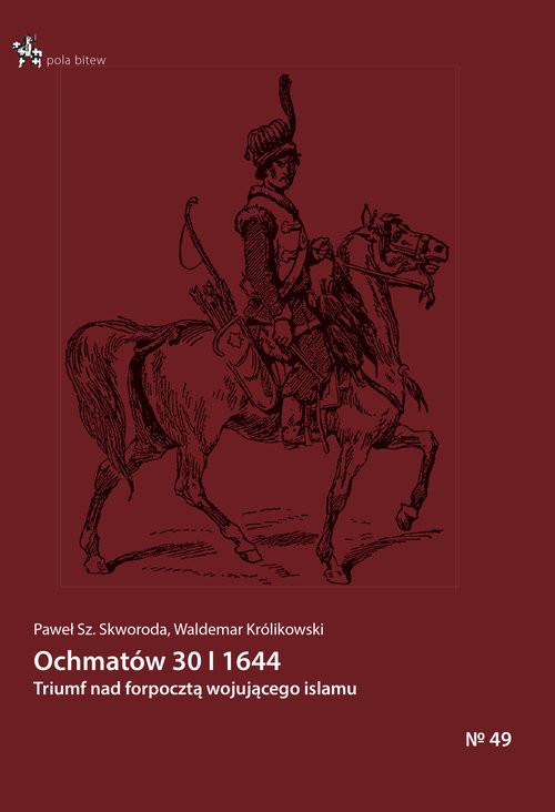 okładka Ochmatów 30 I 1644 Triumf nad forpocztą wojującego islamu, Książka | Paweł Sz. Skworoda, Waldemar Królikowski