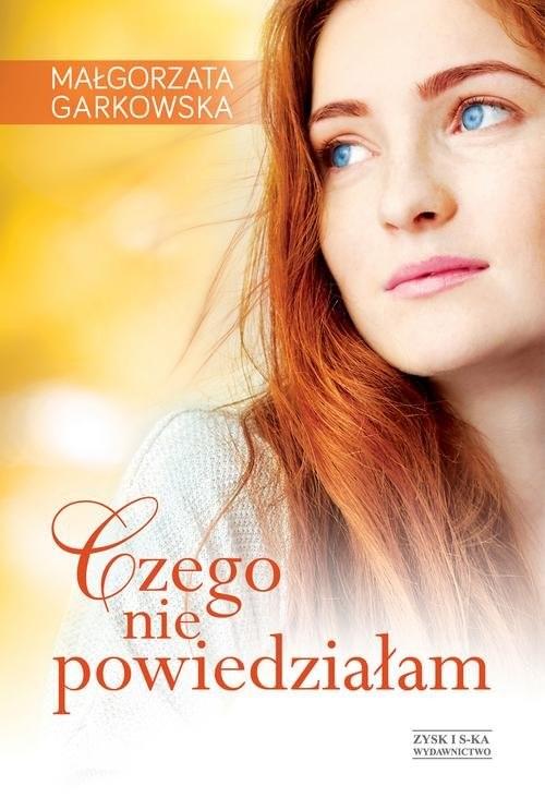 okładka Czego nie powiedziałam, Książka | Małgorzata Garkowska