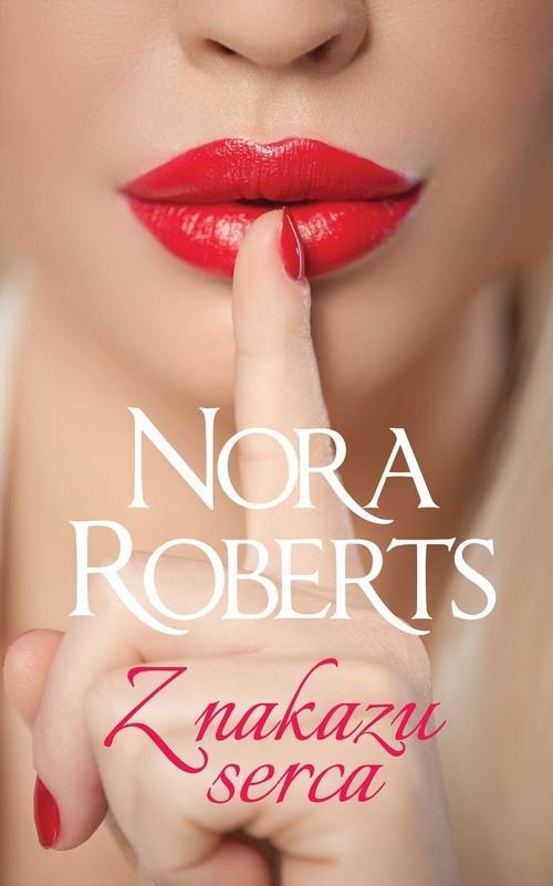 okładka Z nakazu serca, Książka | Roberts Nora