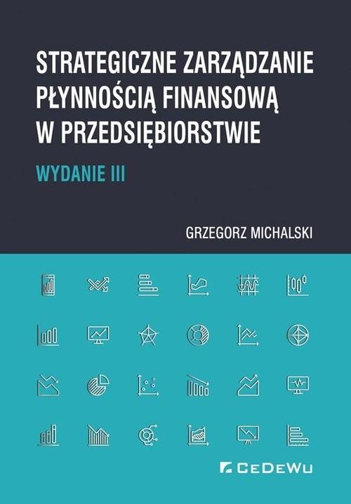 okładka Strategiczne zarządzanie płynnością finansową w przedsiębiorstwie, Książka | Michalski Grzegorz