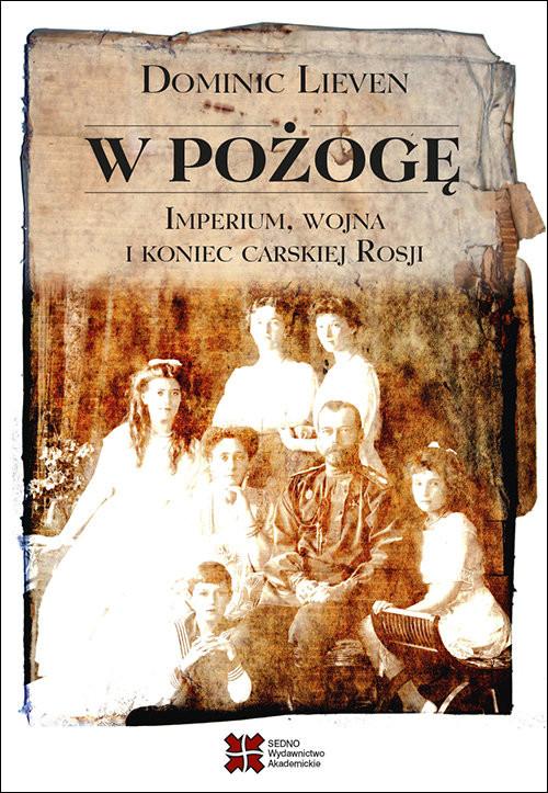 okładka W pożogę Imperium wojna i koniec carskiej Rosji, Książka | Lieven Dominic