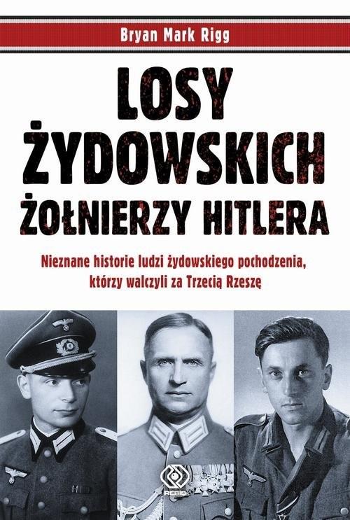 okładka Losy żydowskich żołnierzy Hitlera, Książka | Bryan Mark Rigg