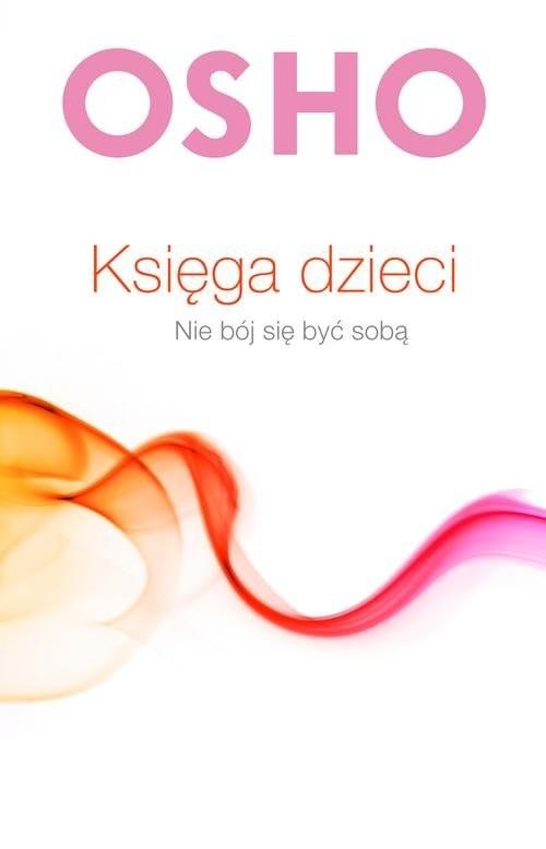 okładka Księga dzieci Nie bój się być sobąksiążka |  | OSHO