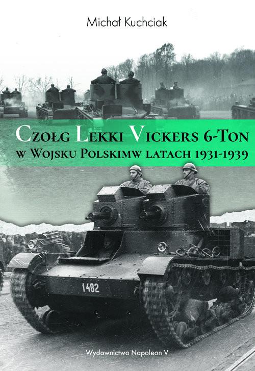 okładka Czołg lekki Vickers 6-Ton w Wojsku Polskim w latach 1931-1939, Książka | Kuchciak Michał
