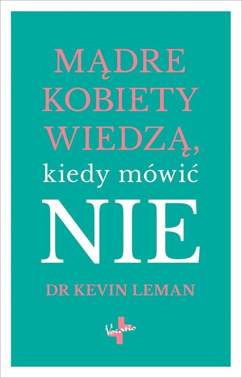 okładka Mądre kobiety wiedzą kiedy mówić NIE, Książka | Leman Kevin