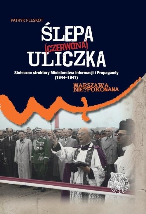 okładka Ślepa (czerwona) uliczka Stołeczne struktury Ministerstwa Informacji i Propagandy (1944–1947), Książka | Patryk Pleskot