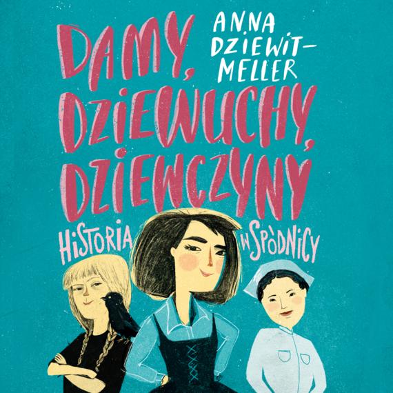 okładka Damy, dziewuchy, dziewczyny historia w spódnicy. Audiobook | MP3 | Anna Dziewit-Meller