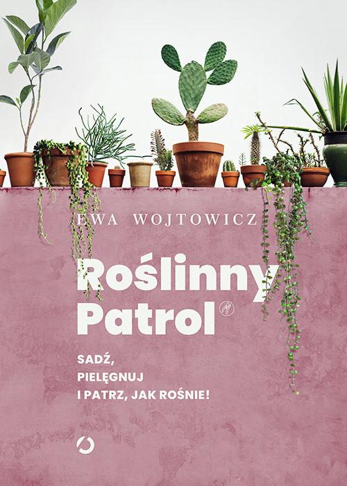 okładka Roślinny Patrol. Sadź, pielęgnuj i patrz, jak rośnie!, Książka | Wojtowicz Ewa
