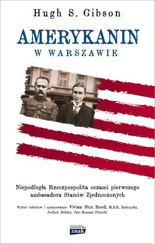 okładka Amerykanin w Warszawie. Niepodległa Rzeczpospolita oczami pierwszego ambasadora Stanów Zjednoczonych, Książka   Gibson Hugh