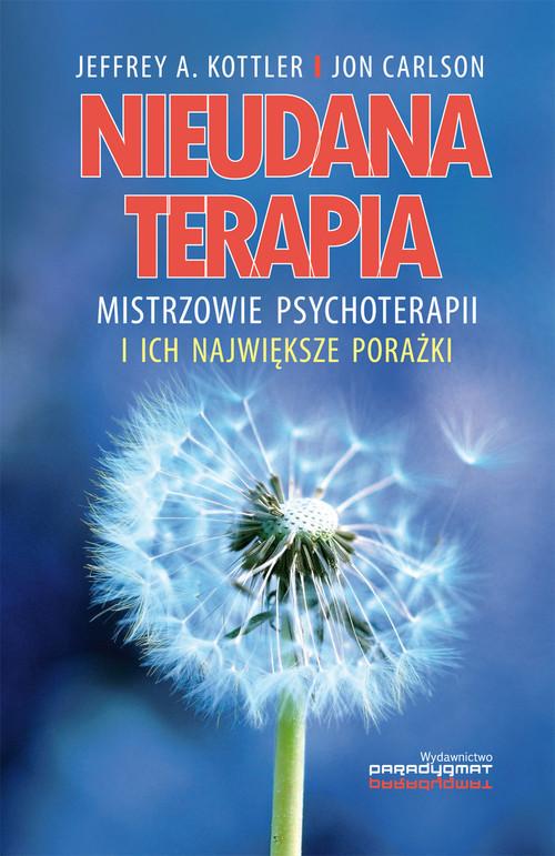 okładka Nieudana terapia Mistrzowie psychoterapii i ich największe porażki, Książka | Jeffrey A. Kottler, Jon Carlson