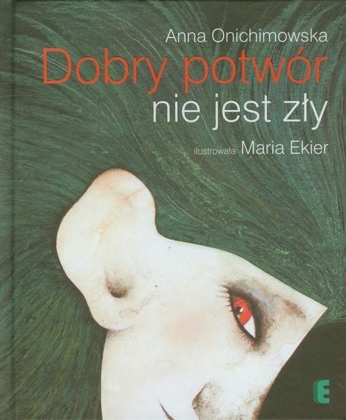 okładka Dobry potwór nie jest zły, Książka | Onichimowska Anna