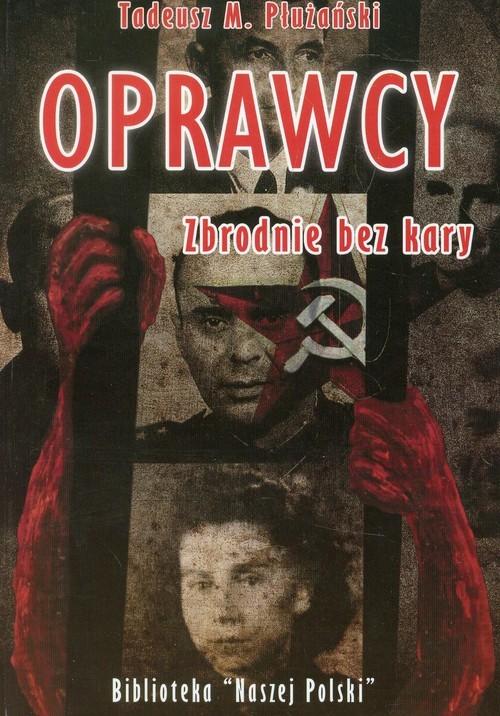 okładka Oprawcy zbrodnie bez kary, Książka | Tadeusz M. Płużański