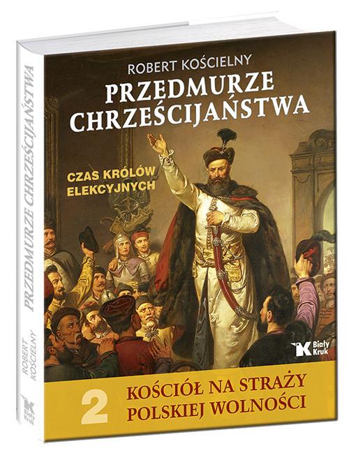 okładka Przedmurze chrześcijaństwa Czas królów elekcyjnych Kościół na straży polskiej wolności t.2, Książka | Kościelny Robert
