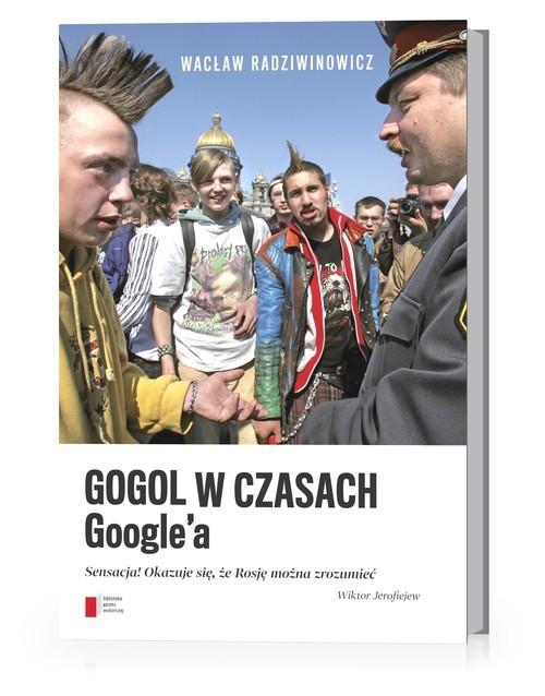 okładka Gogol w czasach Google'a Sensacja! Okazuje się, że Rosję można zrozumiećksiążka |  | Radziwinowicz Wacław