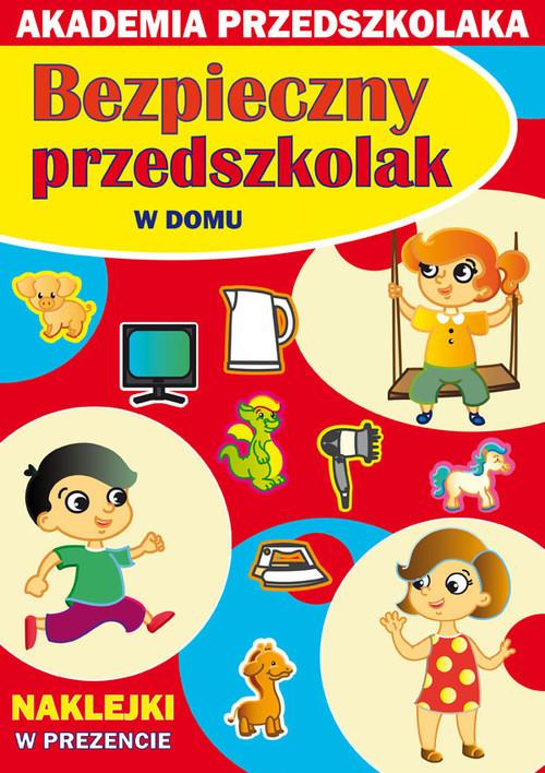 okładka Bezpieczny przedszkolak W domu Akademia przedszkolaka, Książka | Joanna  Paruszewska, Kamila  Pawlicka, Jarmulsk