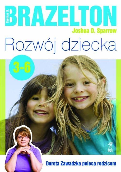 okładka Rozwój dziecka Od 3 do 6 lat, Książka   Thomas B. Brazelton, Joshua D. Sparrow