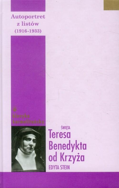 okładka Autoportret z listów część pierwsza (1916-1932) Św. Teresa Benedykta od Krzyża (Edyta Stein), Książka  