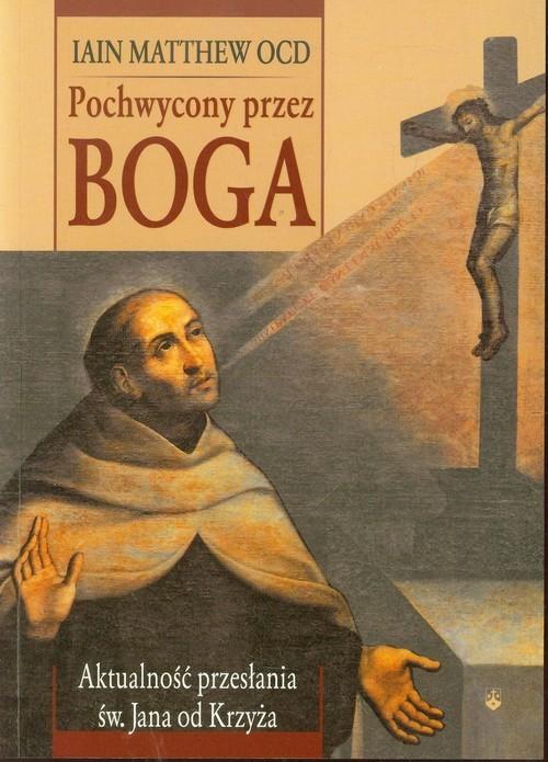 okładka Pochwycony przez Boga Aktualność przesłania św. Jana od Krzyża, Książka   Matthew Iain